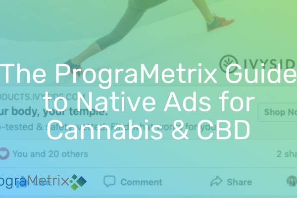 Native Advertising Guide for CBD Brands and Cannabis Businesses — PrograMetrix